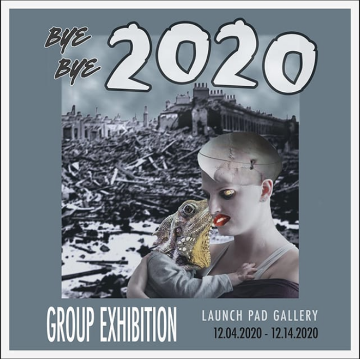 Bye Bye 2020 group show at the Launch Pad Gallery